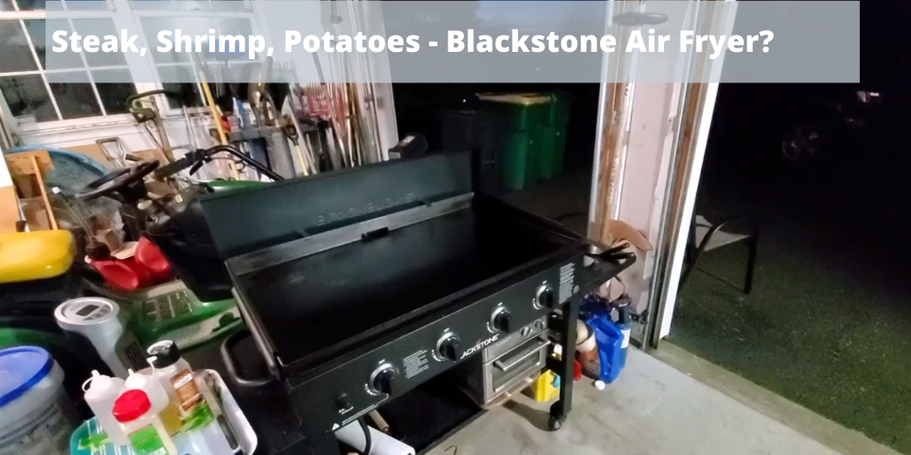 Blackstone Air Fryer combo (kind of) cooking steak, shrimp and potato wedges