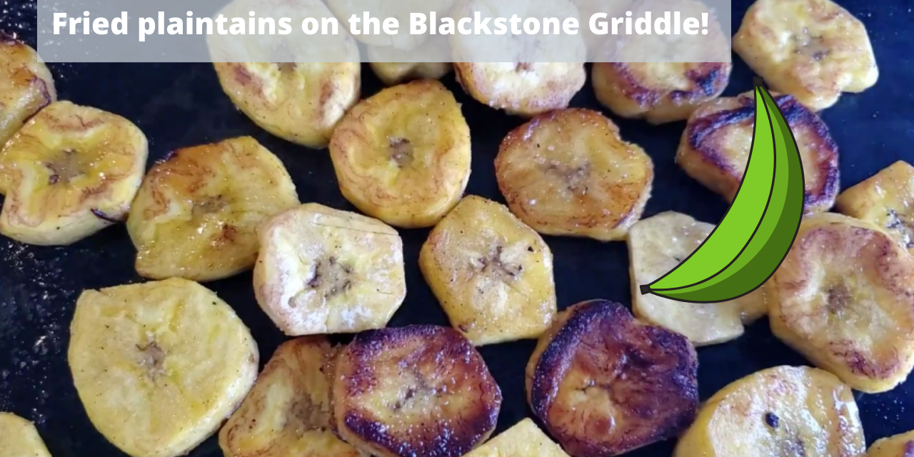 Fried Plantains on the Blackstone Griddle