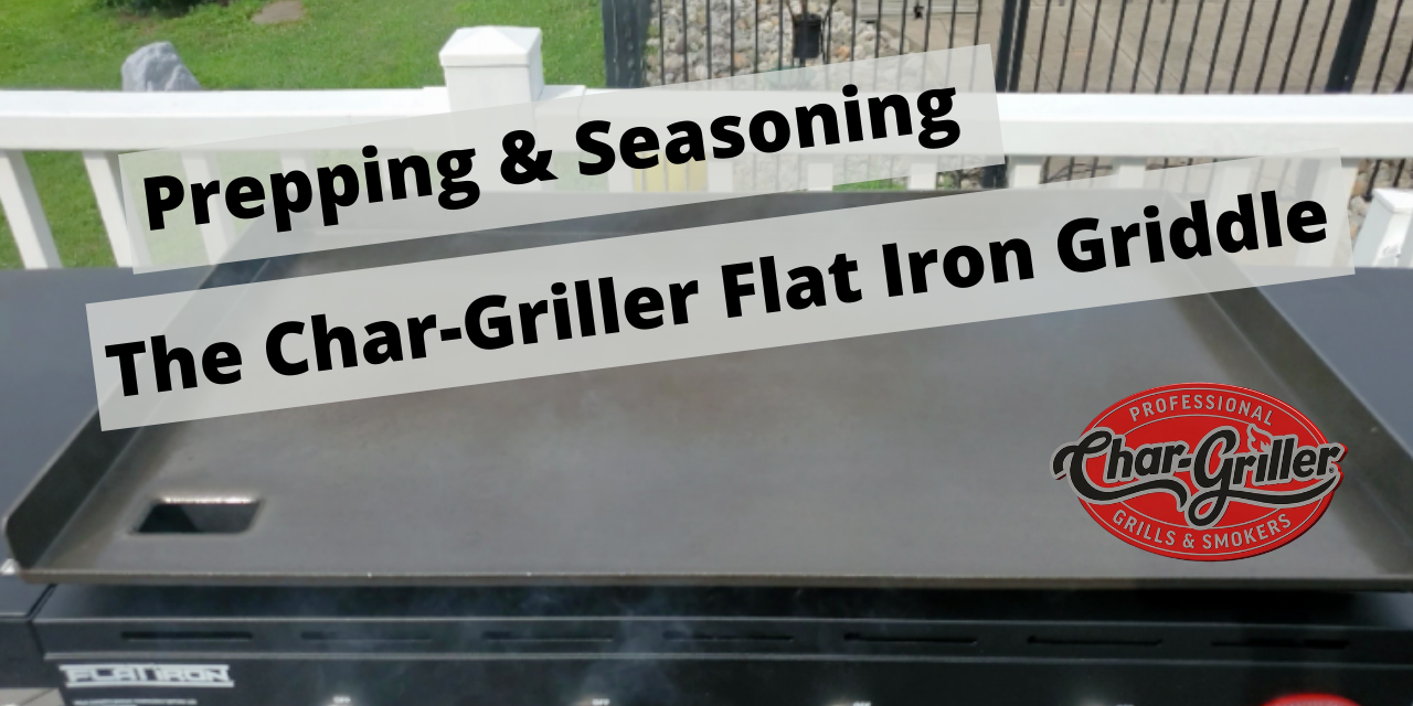 How to prep and season a Char-Griller Flat Iron griddle