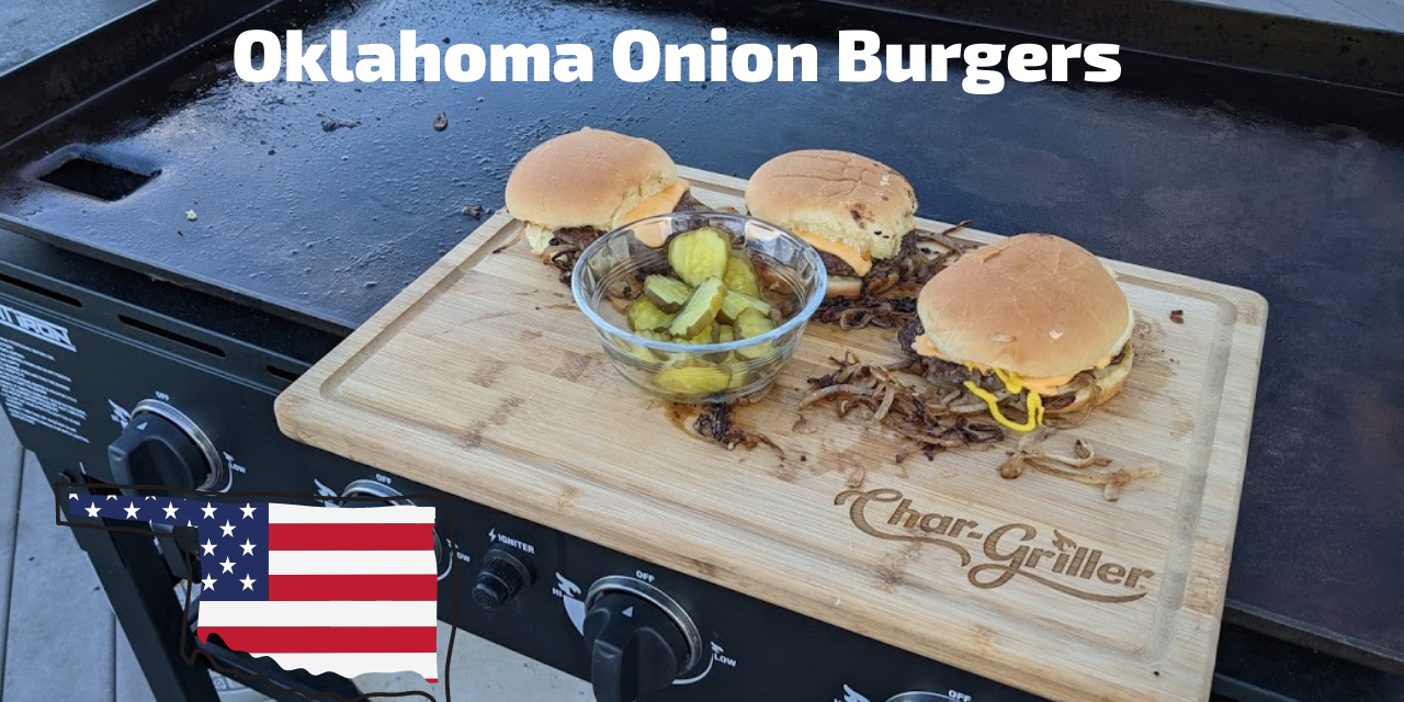 Oklahoma Onion Burgers on the Char-Griller Flat Iron Griddle